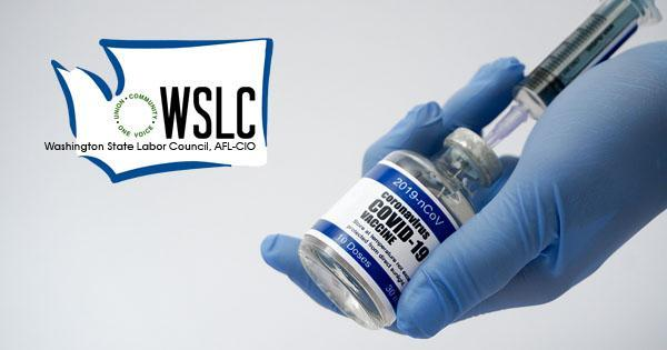 "The Washington State Labor Council logo is superimposed on an image of a gloved hand preparing a vaccine with a syringe and a vial that reads ""COVID 19 vaccine"""